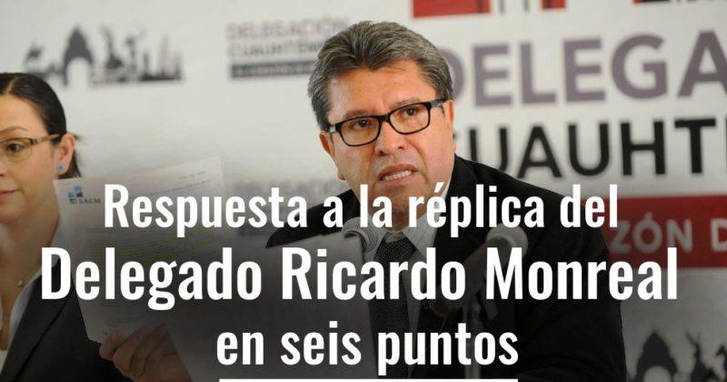 Respuesta a la réplica del Delegado Ricardo Monreal en seis puntos