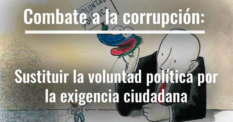 Combate a la corrupción: sustituir la voluntad política por la exigencia ciudadana