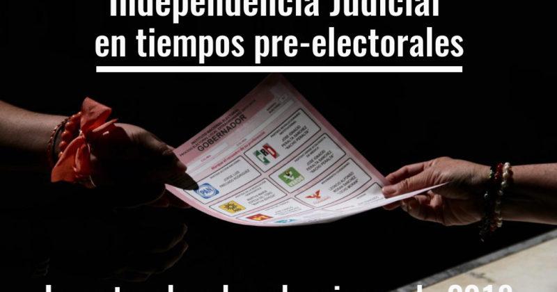 Independencia Judicial en tiempos pre-electorales