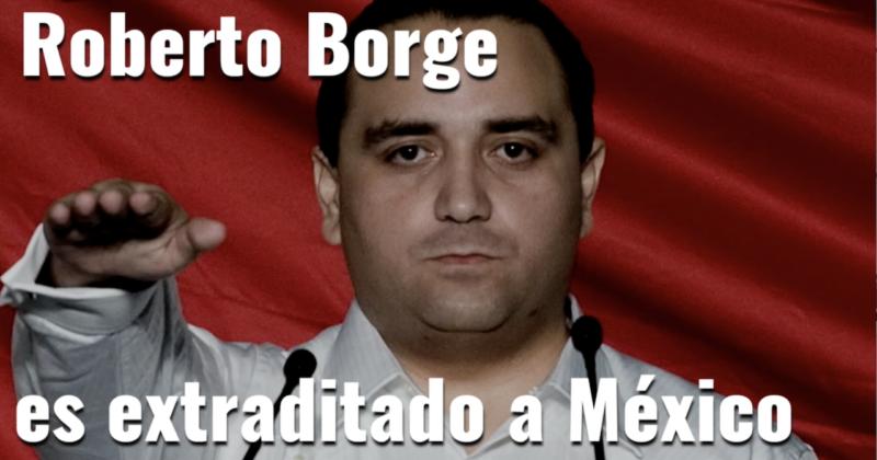 Roberto Borge es extraditado a México