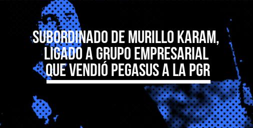 Subordinado de Murillo Karam, ligado a grupo empresarial que vendió Pegasus a la PGR