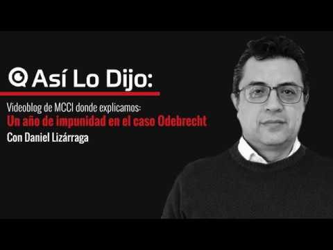 Un año de impunidad en el caso Odebrech: Daniel Lizárraga