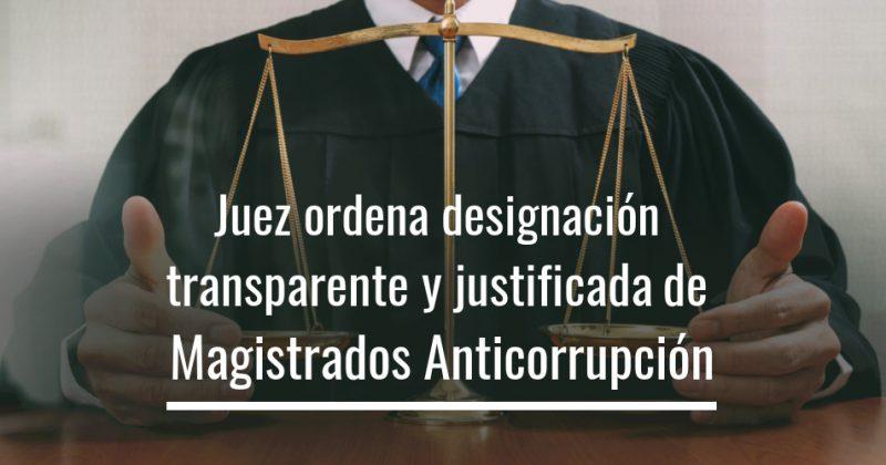 Juez ordena designación transparente y justificada de Magistrados Anticorrupción