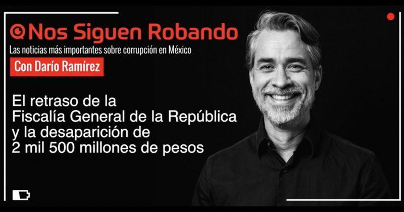 #NosSiguenRobando: El retraso de la Fiscalía General de la República.