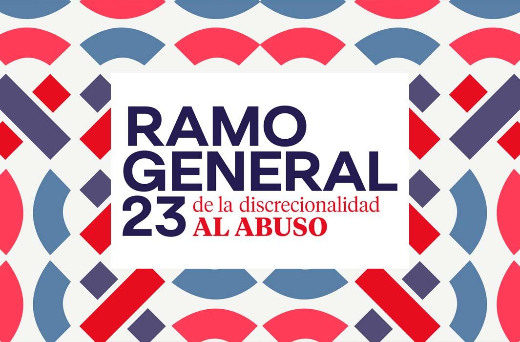 Ramo general 23. De la discrecionalidad al abuso